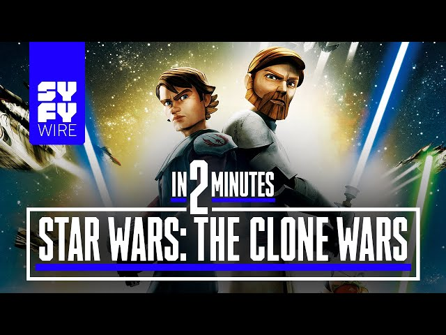 Star Wars: The Clone Wars In 2 Minutes | SYFY WIRE