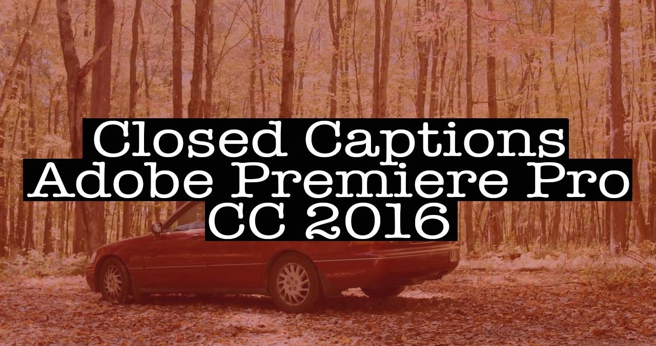 Create & Export Closed Captions | Adobe Premiere Pro CC 2016