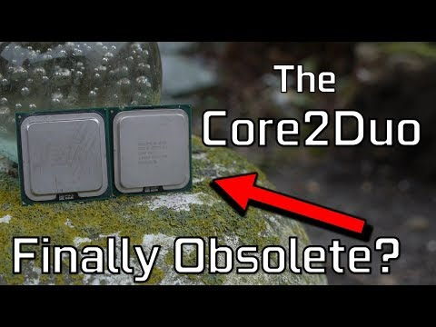 The Core 2 Duo....Finally obsolete in 2018?
