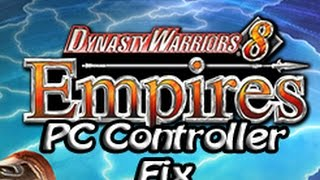 Dynasty Warriors 8 [Empires] PC Controller Fix!!!