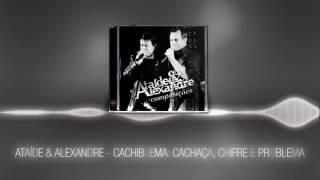 Ataíde & Alexandre - Cachiblema Cachaça, Chifre e Problema