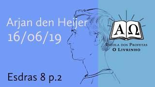 27. Esdras 8 p.2   Arjan den Heijer (16/06/19)