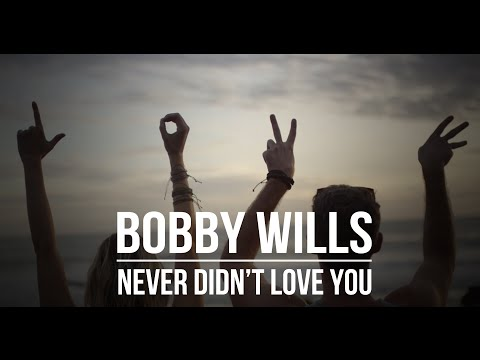 Never Didn't Love You - Bobby Wills (Official Music Video)