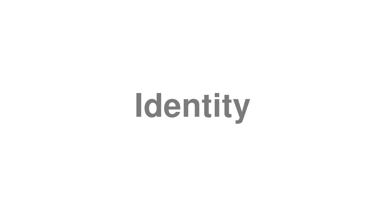 """How to Pronounce """"Identity"""""""