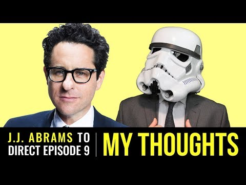 My Thoughts on J.J. Abrams Directing Star Wars: Episode 9