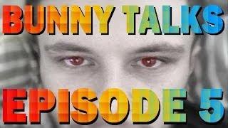 Bunny Talks ep.5 (CHAVS)