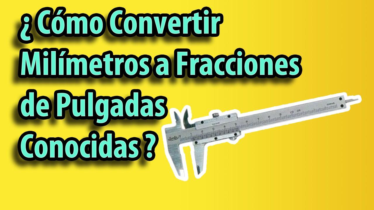 Cómo Convertir Milímetros a Fracciones de Pulgada Conocidas- Método ...