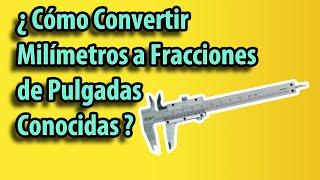 Cómo Convertir Milímetros a Fracciones de Pulgada Conocidas- Método Sencillo 2019