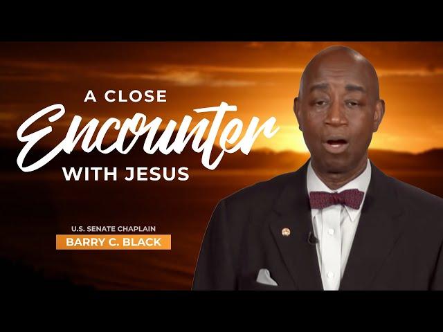 A Close Encounter With Jesus - U.S. Senate Chaplain Barry C. Black