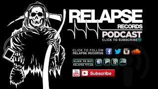 Relapse Records Podcast #33 Featuring TORCHE - April 2015