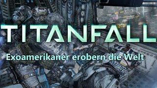 LPT Titanfall Multiplayer   Die Exoamerikaner erobern die Welt [Deutsch/HD+]