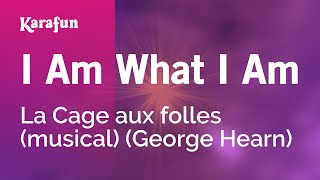 Karaoke I Am What I Am - La Cage aux Folles *