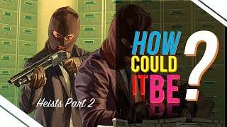 How Could it Be? -  GTA Online: Heists Part 2 l EP 02
