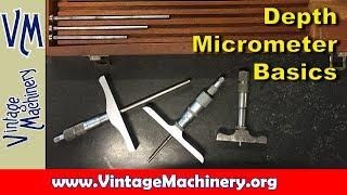 Machine Shop Basics:  Depth Micrometer Use and Calibration