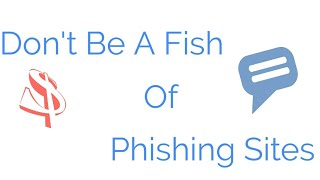 Don't Be A Fish For Phishing Sites!
