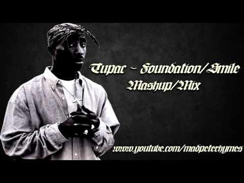 Tupac-Smile/The Foundation [Mashup/Mix] HD