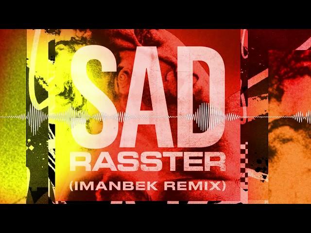 Rasster - Sad (Imanbek xxx Remix)