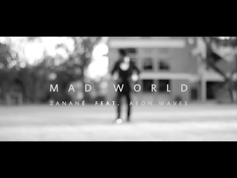 MAD WORLD 2016 ( Explicit 18+ ) - Zanané Feat. Aeon Waves ( Gary Jules - Tears For Fears )