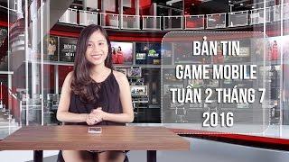 Bản tin Game mobile tuần 2 tháng 7/2016