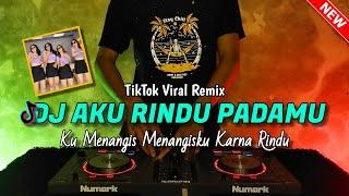 DJ KU MENANGIS MENANGISKU KARENA RINDU TIKTOK VIRAL REMIX FULLBASS 2021 - DJ AKU RINDU PADAMU