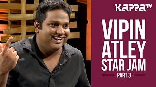 Vipin Atley - Star Jam (Part 3) - Kappa TV