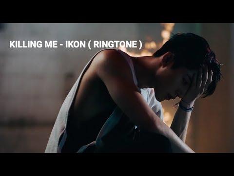KILLING ME - IKON ( RINGTONE )