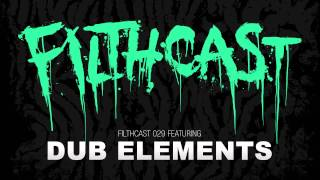 Filthcast 029 featuring Dub Elements