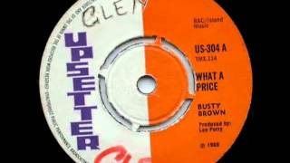 BUSTY BROWN   What A Price Upsetter us 304a1969