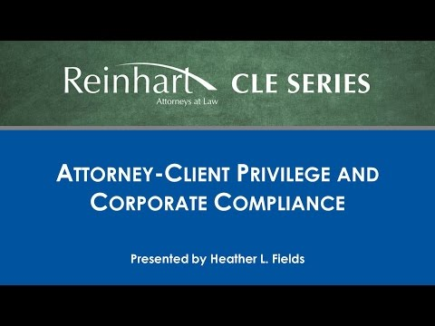 Reinhart Law CLE Series: Attorney-Client Privilege and Corporate Compliance