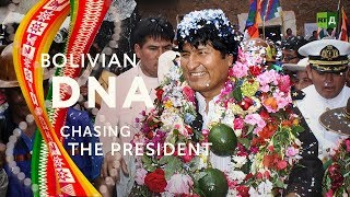 Bolivian DNA: Chasing the President. Evo Morales, onetime coca grower, turned people's brother