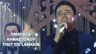 Omadbek Ahmadjonov - Yigit yig'lamasin | Омад...