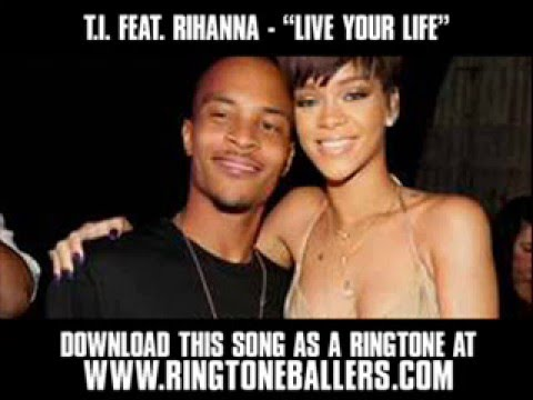 T.I. featuring Rihanna - Live Your Life [New Video + Lyrics]