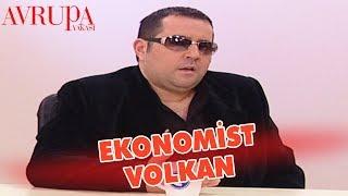 Volkan'ı Ekonomist Olarak Canlı Yayına Çıkarırlarsa - Avrupa Yakası