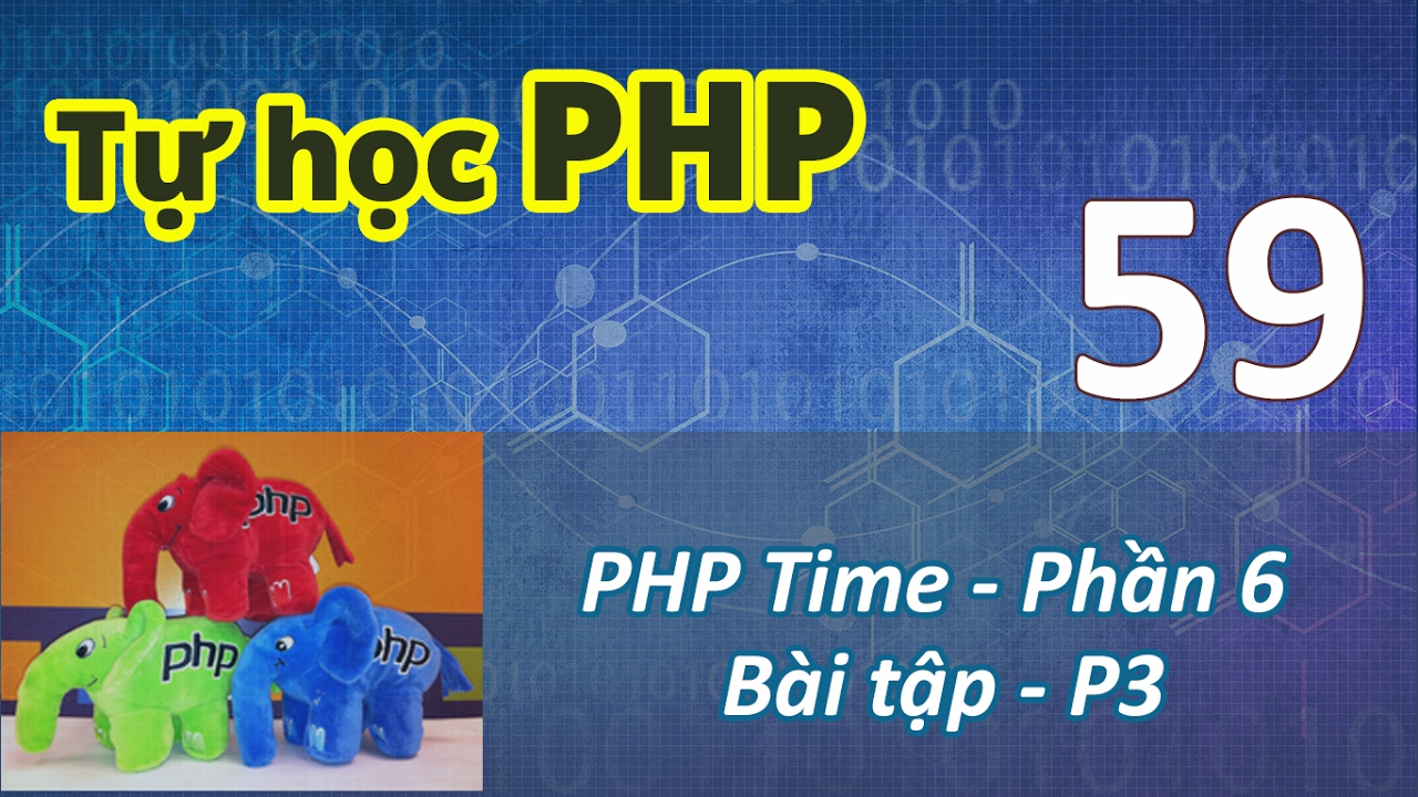 Tự học PHP - 59 PHP Time - 06  Exercise - Part 3