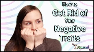 How to Fix Myself - Getting Rid of Negative Traits