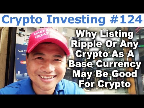 Crypto Investing #124 - Why Listing Ripple Or Any Crypto As A Base Currency May Be Good For Crypto