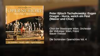 Peter Iljitsch Tschaikowsky: Eugen Onegin - Hurra, welch ein Fest (Walzer und Chor)