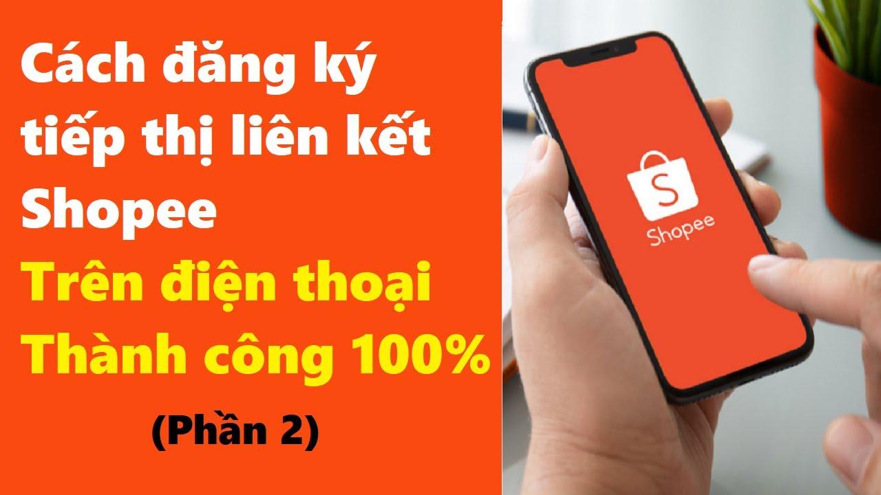 Đăng ký kiếm tiền Tiếp thị liên kết Shopee trên điện thoại, Shopee Affiliate