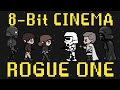 Rogue One 8 Bit Cinema