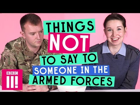 Things Not To Say To Someone In The Armed Forces