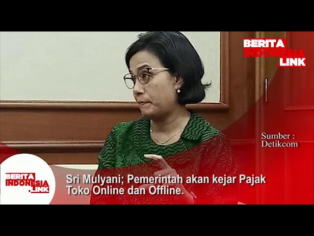 Sri Mulyani;  Pemerintah akan kejar pajak Toko Online dan Offline.