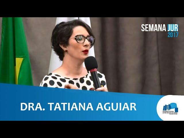SemanaJur 2017 - Palestra Dra. Tatiana Aguiar