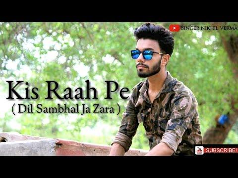 kis-raah-pe-|-jeene-bhi-de-|-remake-|-nikhil-verma-|-dil-sambhal-ja-zara(star-plus)