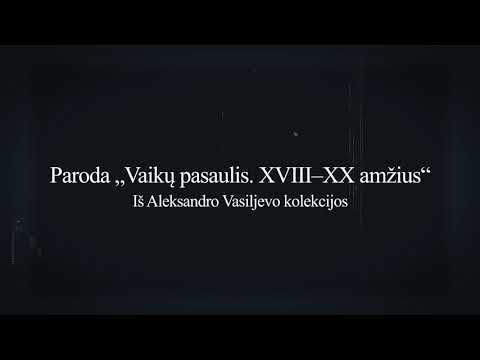 """Parodos iš Aleksandro Vasiljevo kolekcijos """"Vaikų pasaulis. XVIII–XX amžius"""" anonsas"""