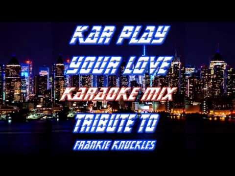 Kar Play - Your love (Karaoke Mix - Tribute To Frankie Knuckles)
