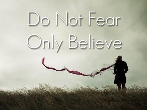 sermon do not fear only believe 092213 youtube