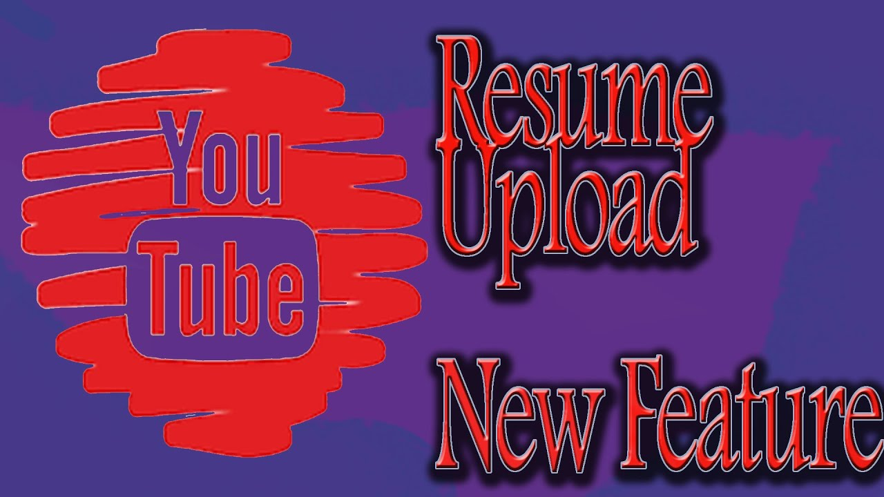 youtube - resume upload awesome new feature