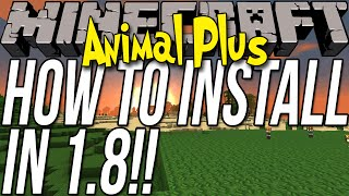 How To Download & Install The Animal Plus Mod In Minecraft 1.8