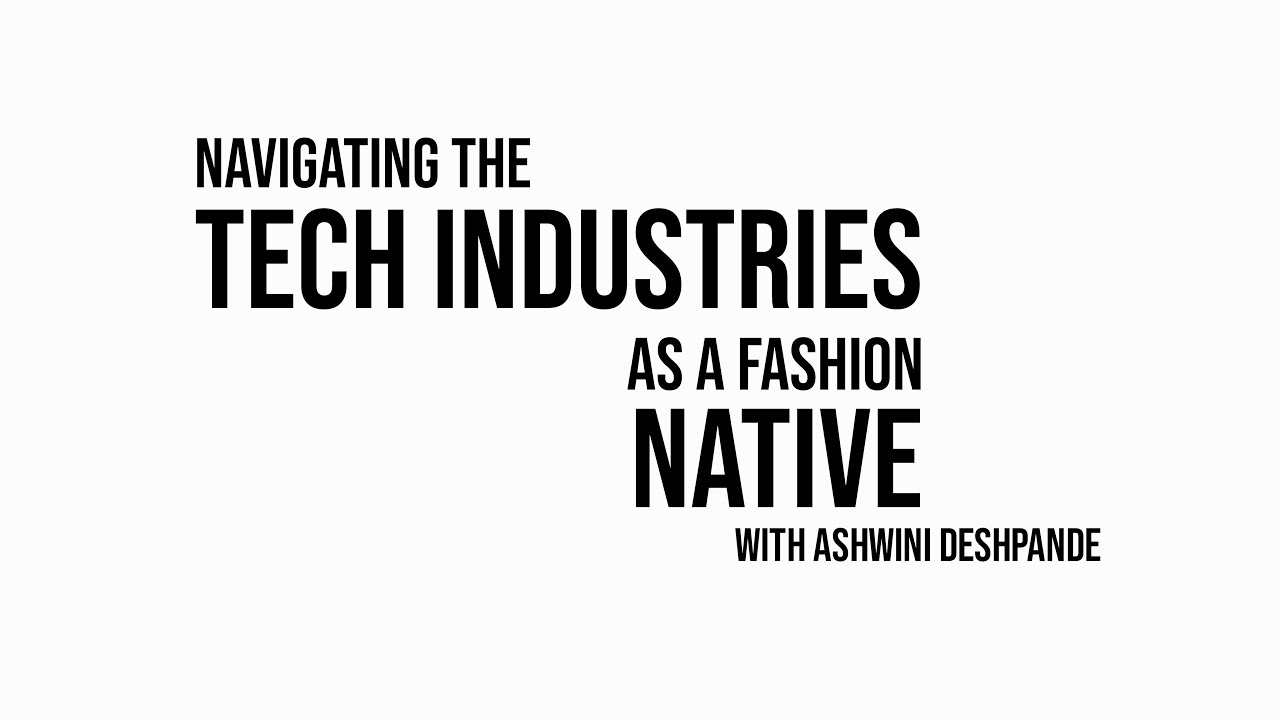 In conversation with Hannah | Navigating tech industries as a fashion native with Ashwini Deshpande