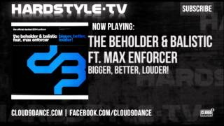 The Beholder & Balistic ft. Max Enforcer - Bigger, Better, Louder!